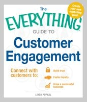The Everything Guide to Customer Engagement: Connect with Customers to Build Trust, Foster Loyalty, and Grow a Successful Business - Linda Pophal