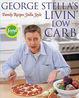 George Stella's Livin' Low Carb: Family Recipes Stella Style - George Stella