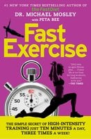 FastExercise: The Simple Secret of High-Intensity Training - Dr. Michael Mosley