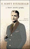 A Short Autobiography - F. Scott Fitzgerald,James L. W. West III