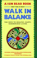 Walk in Balance: The Path to Healthy, Happy, Harmonious Living - Sun Bear, Wabun Wind