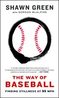 The Way of Baseball: Finding Stillness at 95 mph - Shawn Green