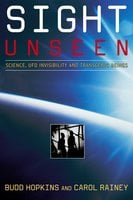 Sight Unseen: Science, UFO Invisibility, and Transgenic Beings - Carol Rainey,Budd Hopkins