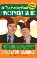 The Motley Fool Investment Guide: How The Fool Beats Wall Street's Wise Men And How You Can Too - David Gardner,Tom Gardner
