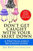 Don't Get Caught with Your Skirt Down: A Practical Girl's Recession Guide - Jill Keto