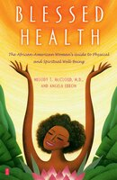 Blessed Health: The African-American Woman's Guide to Physical and - Angela Ebron,Dr. Melody T. McCloud