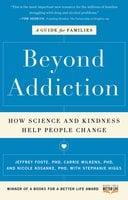 Beyond Addiction - Jeffrey Foote,Carrie Wilkens,Nicole Kosanke,Stephanie Higgs