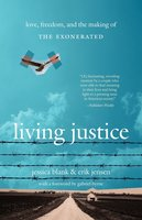Living Justice: Love, Freedom, and the Making of The Exonerated - Erik Jensen,Jessica Blank