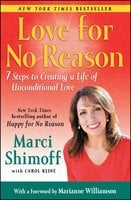Love For No Reason: 7 Steps to Creating a Life of Unconditional Love - Marci Shimoff