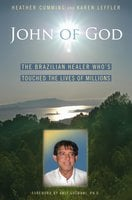 John of God: The Brazilian Healer Who's Touched the Lives of Millions - Heather Cumming, Karen Leffler