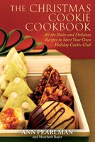 The Christmas Cookie Cookbook: All the Rules and Delicious Recipes to Start Your Own Holiday Cookie Club - Ann Pearlman, Mary Beth Bayer