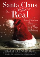 Santa Claus Is for Real: A True Christmas Fable About the Magic of Believing - Bret Witter, Charles Edward Hall
