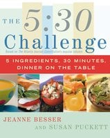 The 5:30 Challenge: 5 Ingredients, 30 Minutes, Dinner on the Table - Jeanne Besser,Susan Puckett