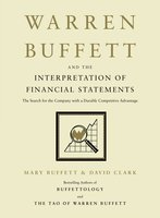 Warren Buffett and the Interpretation of Financial Statements: The Search for the Company with a Durable Competitive Advantage - Mary Buffett,David Clark