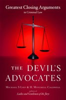 The Devil's Advocates: Greatest Closing Arguments in Criminal Law - Michael S. Lief, H. Mitchell Caldwell