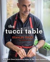 The Tucci Table: Cooking With Family and Friends - Stanley Tucci, Felicity Blunt