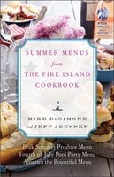 Summer Menus from The Fire Island Cookbook - Mike DeSimone, Jeff Jenssen