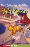 Bub Moose - Bill Wallace, Carol Wallace