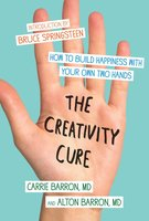 The Creativity Cure: A Do-It-Yourself Prescription for Happiness - Carrie Barron,Alton Barron