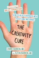 The Creativity Cure: A Do-It-Yourself Prescription for Happiness - Carrie Barron, Alton Barron