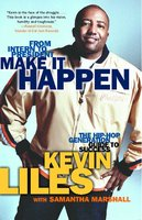 Make It Happen: The Hip-Hop Generation Guide to Success - Kevin Liles