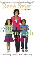Good-Enough Mother: The Perfectly Imperfect Book of Parenting - René Syler
