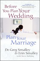 Before You Plan Your Wedding...Plan Your Marriage - Greg Smalley, Erin Smalley, Steve Halliday