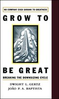 Grow to be Great: Breaking the Downsizing Cycle - Joao P.A. Baptista, Dwight L. Gertz