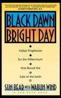 Black Dawn, Bright Day: Indian Prophecies for the Millennium that Reveal the Fate of the Earth - Sun Bear, Wabun Wind