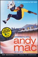 Dropping in with Andy Mac: The Life of a Pro Skateboarder - Andy Macdonald, Theresa Foy DiGeronimo