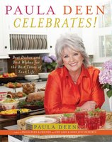 Paula Deen Celebrates!: Best Dishes and Best Wishes for the Best Times of Your Life - Paula Deen