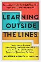 Learning Outside The Lines: Two Ivy League Students With Learning Disabilities And Adhd Give You The Tools F - Jonathan Mooney,David Cole