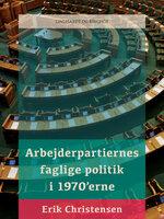 Arbejderpartiernes faglige politik i 1970 erne - Erik Christensen