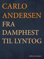 Fra Damphest til Lyntog - Carlo Andersen