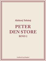 Peter den Store bind 2 - Aleksej Tolstoj