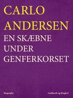 En skæbne under Genferkorset - Carlo Andersen