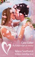 Bryllupsarrangør på eventyr/Sheikens modvillige brud - Cara Colter, Teresa Southwick