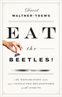 Eat the Beetles! - David Waltner-Toews