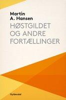 Høstgildet og andre fortællinger - Martin A. Hansen
