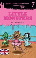 Little Monsters #7: The Dance Class - Pernille Eybye,Carina Evytt