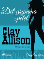 Det grymma spelet - Clay Allison,William Marvin Jr
