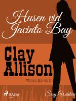 Husen vid Jacinto Bay - Clay Allison,William Marvin Jr