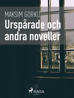 Urspårade och andra noveller - Maksim Gorkij