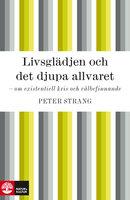 Livsglädjen och det djupa allvaret : om existentiell kris och välbefinnande - Peter Strang