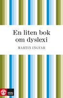 En liten bok om dyslexi - Martin Ingvar