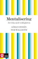 Mentalisering : att leka med verkligheten - Per Wallroth,Göran Rydén