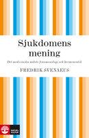 Sjukdomens mening - Fredrik Svenaeus