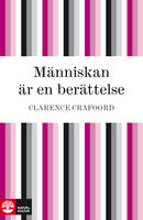 Människan är en berättelse - Clarence Crafoord