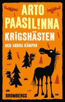 Krigshästen och andra kämpar - Arto Paasilinna