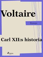 Carl XII:s historia - Voltaire Voltaire